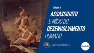 Gênesis 4 e 5: Primeiro assassinato (Caim e Abel) e início do desenvolvimento humano – Semib Podcast #12