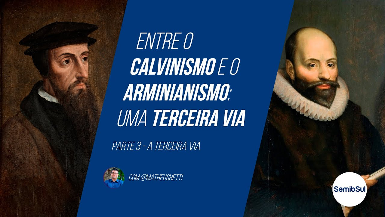 Entre a Calvinismo e o Arminianismo (Parte 3): A Terceira Via (Soteriologia) – Semib Podcast #18