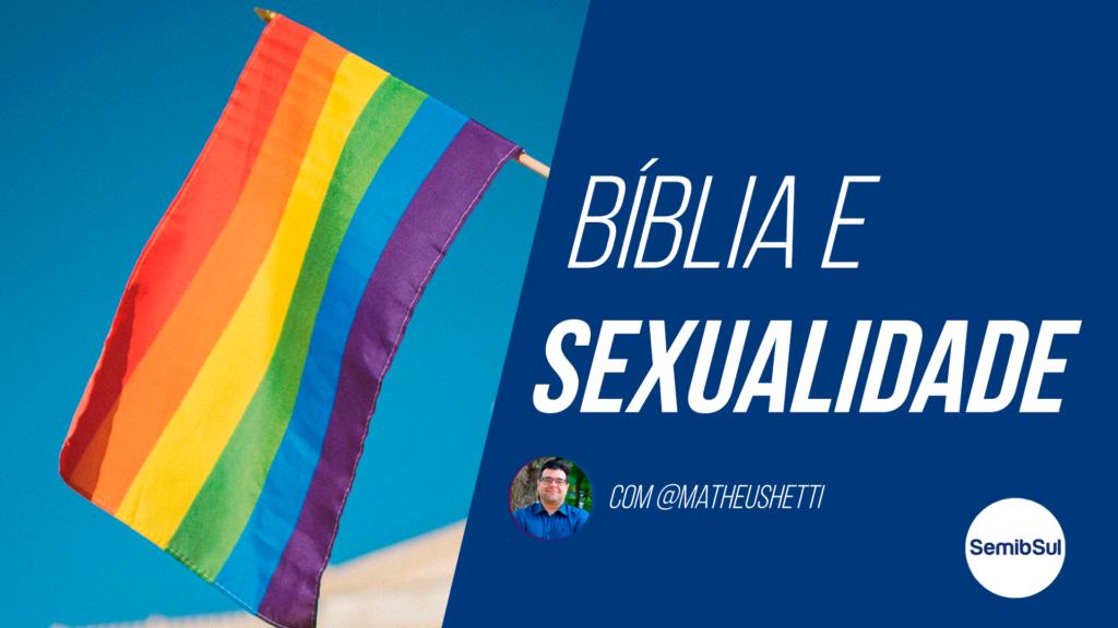 O Cristão e os LGBTQIA+, Homoafetividade e a Igreja, Bíblia e Sexualidade – Semib Podcast #28