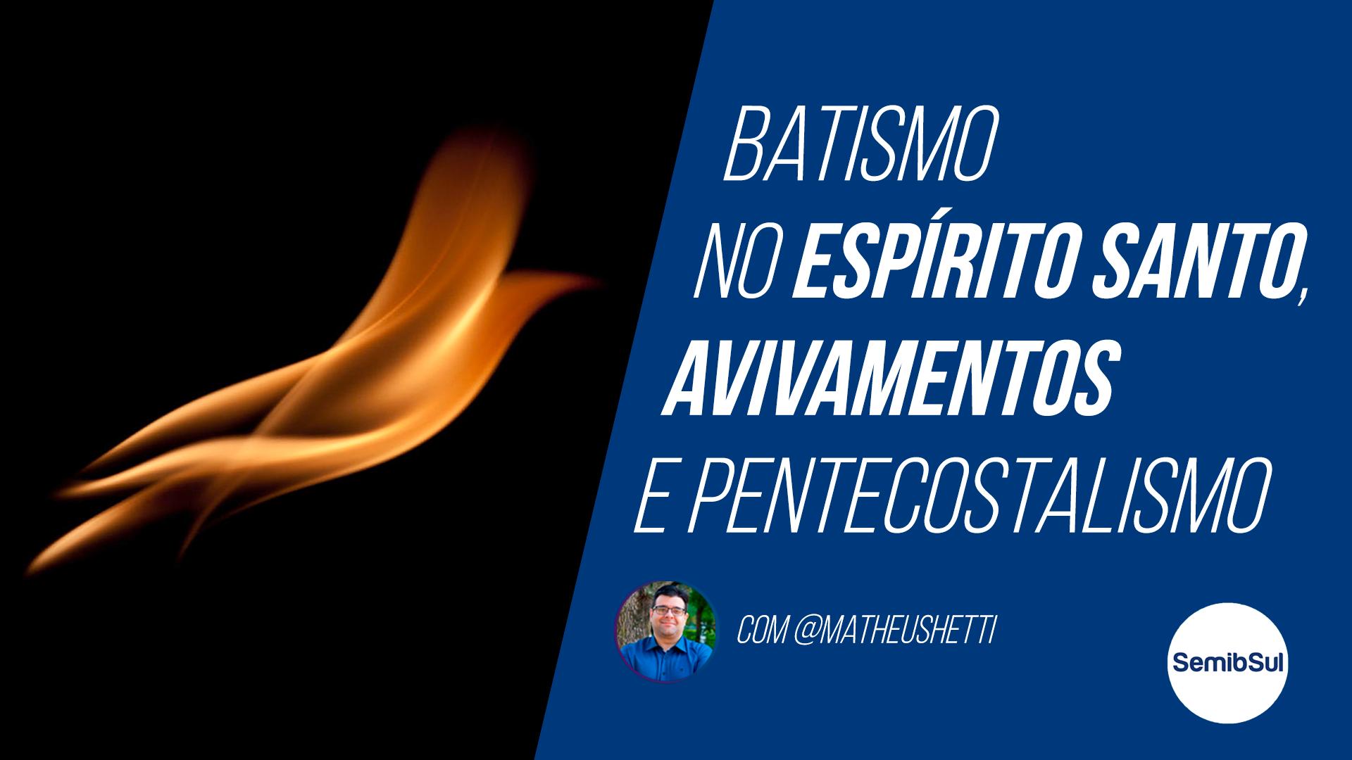 Avivamentos, Dons, Batismo no Espírito Santo e Pentecostalismo – Semib Podcast #30